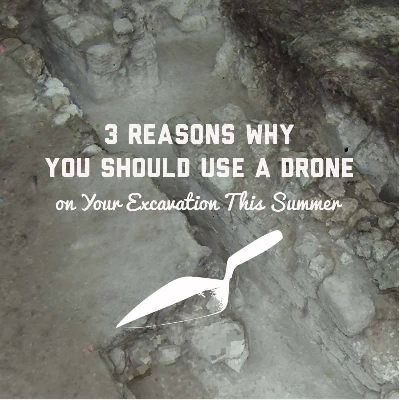 Reasons why you should use a drone on your excavation this summer